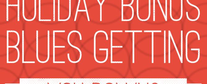 Holiday Bonuses Getting You Down?